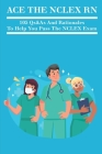 Ace The NCLEX RN: 105 Qs&As And Rationales To Help You Pass The NCLEX Exam: Nclex Rn Examination Cover Image