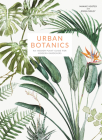 Urban Botanics: An Indoor Plant Guide for Modern Gardeners Cover Image