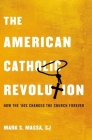 The American Catholic Revolution: How the Sixties Changed the Church Forever Cover Image