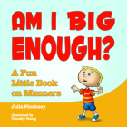 Am I Big Enough?: A Fun Little Book on Manners Cover Image