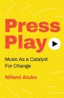 Press Play: Music As a Catalyst For Change Cover Image
