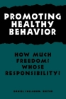 Promoting Healthy Behavior: How Much Freedom? Whose Resposibility? (Hastings Center Studies in Ethics) Cover Image