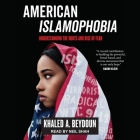 American Islamophobia Lib/E: Understanding the Roots and Rise of Fear Cover Image