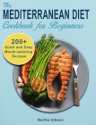The Mediterranean Diet Cookbook for Beginners: 200+ Quick and Easy Mouth-watering Recipes Cover Image