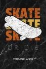 Terminplaner: Skateboard Liebhaber Kalender Skater Sprüche Terminkalender - Skater Zitat Wochenplaner Skate oder stirb Wochenplanung Cover Image
