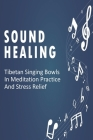Sound Healing: Tibetan Singing Bowls In Meditation Practice And Stress Relief: Sound Therapy Music Cover Image