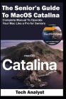 The Senior's Guide to MacOS Catalina: Complete Manual to Operate Your Mac Like a Pro for Seniors Cover Image
