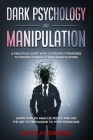 Dark Psychology and Manipulation: A Practical Guide With 21 Proven Strategies to Defend Yourself From Manipulators. Learn How to Analyze People and Us Cover Image