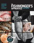 The Fishmonger's Apprentice: The Expert's Guide to Selecting, Preparing, and Cooking a World of Seafood, Taught by the Masters Cover Image