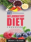 Anti-Inflammatory Diet Cookbook: The Best and Simplest Inflammation-Busting Recipes for Beginners to Heal Your Immune System and Lose Weight Cover Image
