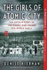 The Girls of Atomic City: The Untold Story of the Women Who Helped Win World War II Cover Image