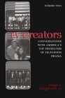 TV Creators: Conversations with America's Top Producers of Television Drama, Volume Two (Television and Popular Culture) Cover Image