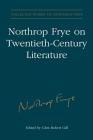 Northrop Frye on Twentieth-Century Literature (Collected Works of Northrop Frye #29) Cover Image