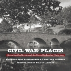Civil War Places: Seeing the Conflict Through the Eyes of Its Leading Historians Cover Image