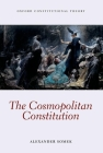 The Cosmopolitan Constitution (Oxford Constitutional Theory) Cover Image