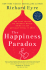 The Happiness Paradox The Happiness Paradigm: The Very Things We Thought Would Bring Us Joy Actually Steal It Away. Cover Image