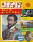 Explore with Hernando de Soto (Travel with the Great Explorers) Cover Image
