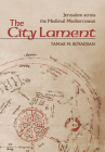 The City Lament: Jerusalem Across the Medieval Mediterranean Cover Image