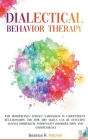 Dialectical Behavior Therapy: Why Borderlines Attract Narcissists in Codependent Relationships and How DBT Skills Can Be Effective Against Borderlin Cover Image