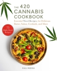 The 420 Cannabis Cookbook: Essential Weed Recipes for Delicious Butter, Salsas, Cocktails, and More Cover Image