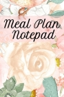 Meal Plan Notepad: Lose Weight With Diet Recipes Notebook Planning Sheets To Write In Ingredients, Instructions, Calories, Food Facts, No Cover Image