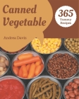 365 Yummy Canned Vegetable Recipes: Keep Calm and Try Yummy Canned Vegetable Cookbook Cover Image