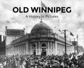 Old Winnipeg: A History in Pictures Cover Image