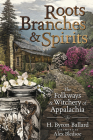 Roots, Branches & Spirits: The Folkways & Witchery of Appalachia Cover Image