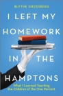 I Left My Homework in the Hamptons: What I Learned Teaching the Children of the One Percent Cover Image