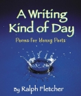 A Writing Kind of Day: Poems for Young Poets Cover Image