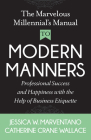 The Marvelous Millennial's Manual to Modern Manners: Professional Success and Happiness with the Help of Business Etiquette Cover Image