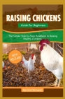 Raising Chickens Guide for Beginners: The Simple Step-by-Step Guide to Raising Healthy Chickens Cover Image