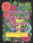 Innocent Lookin But Naughty As F*ck / Swear Word Coloring Book: Adult Curse Words and Insult Coloring Book - Relaxation and Stress Relief for Adults Cover Image