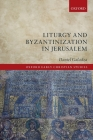 Liturgy and Byzantinization in Jerusalem (Oxford Early Christian Studies) Cover Image