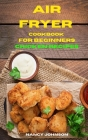 Air Fryer Cookbook Chicken Recipes: Quick, Easy and Tasty Recipes for Smart People on a Budget Cover Image