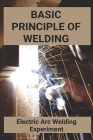 Basic Principle Of Welding: Electric Arc Welding Experiment: Arc Welding Applications Cover Image