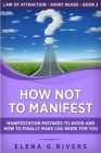How Not to Manifest: Manifestation Mistakes to AVOID and How to Finally Make LOA Work for You Cover Image
