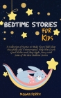 Bedtime Stories for Kids: Collection of Stories to Make Your Child Sleep Peacefully and Uninterrupted. Help Him Learn Good Habits and Sleep Righ Cover Image