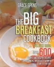 The Big Breakfast Cookbook: The best guide, OVER 600 Simple and Healthy recipes for beginners, breakfast favorite start to the day. Cover Image