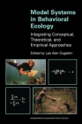 Model Systems in Behavioral Ecology: Integrating Conceptual, Theoretical, and Empirical Approaches (Monographs in Behavior and Ecology) Cover Image