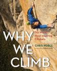 Why We Climb: The World's Most Inspiring Climbers Cover Image