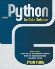 Python for Data Science: A Guide to Learn in Depth How to Use This Programming Language to Reorder Data While Remaining Focused on Your Specifi Cover Image