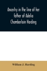 Ancestry in the line of her father of Adelia Chamberlain Harding: daughter of Rev. Hiram Chamberlain and Anna Adelia Griswold Cover Image