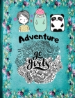 Adventure Go Girls!: Crafts and Activities for Curious, Creative, Courageous Girls Cover Image