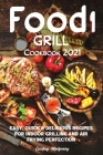 Food i Grill Cookbook 2021: Easy, Quick & Delicious Recipes for Indoor Grilling and Air Frying Perfection Cover Image