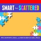 Smart But Scattered Lib/E: The Revolutionary Executive Skills Approach to Helping Kids Reach Their Potential Cover Image