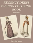Regency Dress Fashion Coloring Book Volume 2: A Grayscale Fashion Coloring Book for Fans of Jane Austen Cover Image