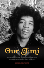 Our Jimi: An Intimate Portrait of Jimi Hendrix Through Interviews with Friends and Colleagues Cover Image