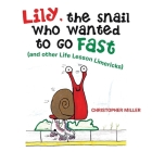 Lily, the Snail Who Wanted to Go Fast: (And Other Life Lesson Limericks) Cover Image