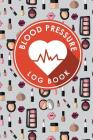 Blood Pressure Log Book: Blood Pressure Chart To Fill In, Blood Pressure Record Book, Blood Pressure Logbook, Home Blood Pressure Monitoring Fo Cover Image